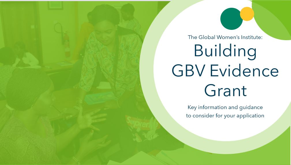 Photo with green overlay with the wording The Global Women's Institute: Building GBV Evidence Grant Key Information and guidance to consider for your application